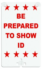 Be Prepared to Show ID Suction Cup Sign